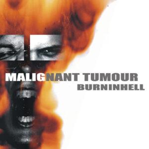 IS 066 MALIGNANT TUMOUR – BURNINHELL – CD