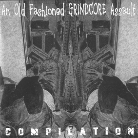 AN OLD FASHIONED GRINDCORE ASSAULT compilation CD