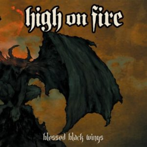 HIGH ON FIRE – Blessed Black Wings CD