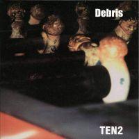 DEBRIS – Ten2 LP