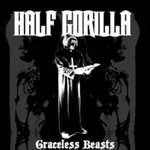 HALF GORILLA – Graceless Beasts – EP