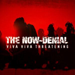 THE NOW-DENIAL – Viva Viva Threatening – CD