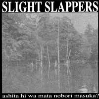 SLIGHT SLAPPERS – Ashita Hi Wa Mata Nobori Masuka? – LP