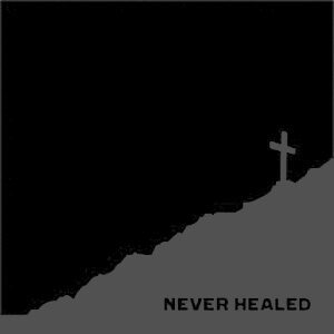 NEVER HEALED – s/t – EP