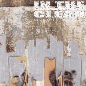 IN THE CLEAR – Leave This City in Flames – CD