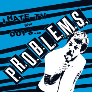 P.R.O.B.L.E.M.S. – I hate TV / Oops – EP