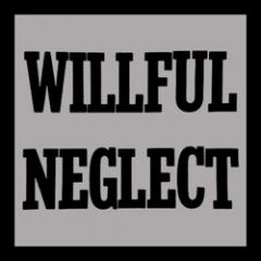 WILLFUL NEGLECT – both 12 – LP