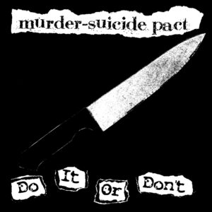 MURDER SUICIDE PACT – Do It or Don´t – EP