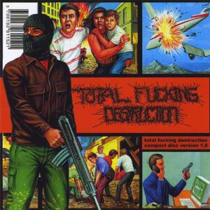 TOTAL FUCKING DESTRUCTION – Compact Disc Version 1.0 – CD