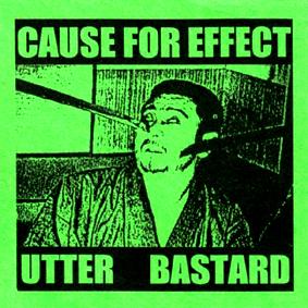 CAUSE FOR EFFECT / UTTER BASTARD – split 3 CD