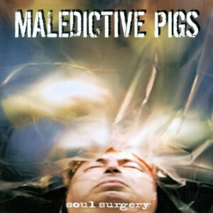 MALEDICTIVE PIGS – Soul Surgery – CD