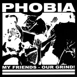 PHOBIA – My Friends – Our Grind – EP