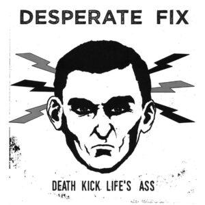DESPERATE FIX – Death Kick Life's Ass – EP