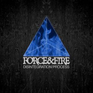 FORCE & FIRE – Disintegration Process – LP