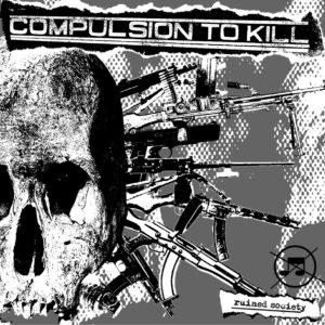 COMPULSION TO KILL – Ruined Society – CD