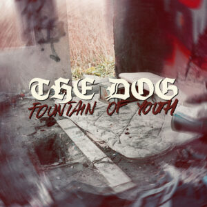 THE DOG – Fountain Of Youth – EP