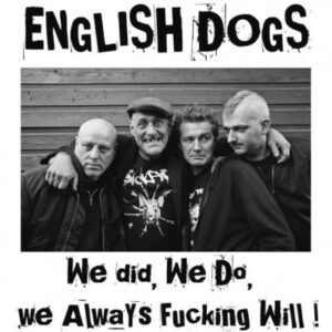 ENGLISH DOGS – We did, we do, we always fucking will! – LP