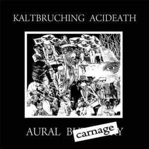 KALTBRUCHING ACIDEATH – Aural Carnage – EP