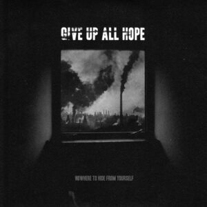 GIVE UP ALL HOPE – Nowhere to Hide from Yourself – EP