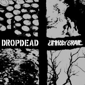 DROPDEAD / UNHOLY GRAVE – split EP