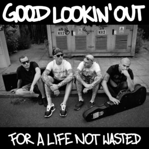 GOOD LOOKIN´OUT – For A Life Not Wasted – LP
