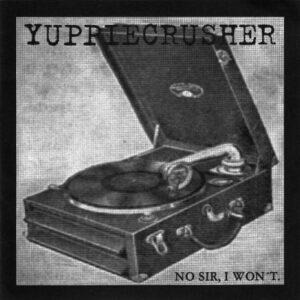 YUPPIECRUSHER – No Sir I Won´t – EP