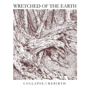 WRETCHED OF THE EARTH – Collapse // Rebirth – LP