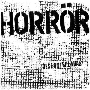 HORRÖR – Descontroladas – LP