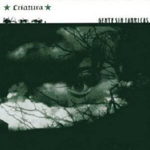 CRIATURA – Gente Sin Fabricas – LP