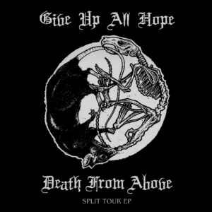 DEATH FROM ABOVE / GIVE UP ALL HOPE – split EP
