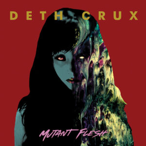DETH CRUX – Mutant Flesh – LP