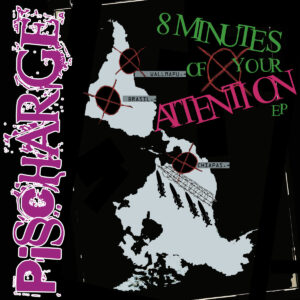 PISSCHARGE – 8 Minutes of Your Attention – EP
