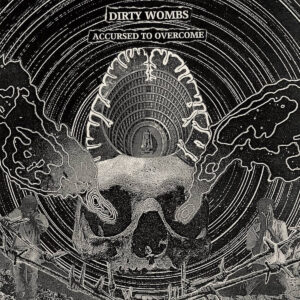 DIRTY WOMBS – Accursed to Overcome – LP